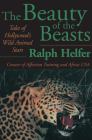 The Beauty of the Beasts: Tales of Hollywood's Wild Animal Stars Cover Image