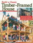 Build a Classic Timber-Framed House: Planning & Design/Traditional Materials/Affordable Methods Cover Image