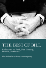 The Best of Bill: Reflections on Faith, Fear, Honesty, Humility, and Love Cover Image