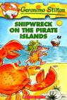 Shipwreck on the Pirate Islands (Geronimo Stilton #18) Cover Image