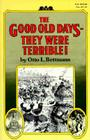 The Good Old Days--They Were Terrible! Cover Image
