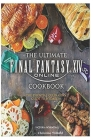 The Ultimate: Final Fantasy XIV Cookbook: The Essential Culinarian Guide to Hydaelyn Cover Image