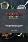 Air Fryer Recipes for Beginners: Losing Weight and Staying in Shape is Very Easy with Air Fryer Recipes Cover Image