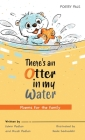 There's an Otter in my Water: Poems for the family Cover Image