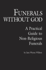 Funerals Without God: A Practical Guide to Non-Religious Funerals Cover Image