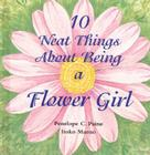 10 Neat Things about Being a Flower Girl Cover Image