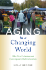 Aging in a Changing World: Older New Zealanders and Contemporary Multiculturalism (Global Perspectives on Aging) Cover Image