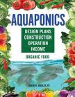 Aquaponics: Design Plans, Construction, Operation, Income Cover Image