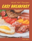 Wow! 365 Easy Breakfast Recipes: Discover Easy Breakfast Cookbook NOW! Cover Image