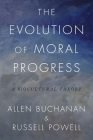 The Evolution of Moral Progress: A Biocultural Theory Cover Image