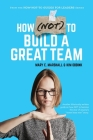 How (NOT) To Build A Great Team Cover Image