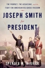 Joseph Smith for President: The Prophet, the Assassins, and the Fight for American Religious Freedom Cover Image