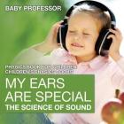 My Ears are Special: The Science of Sound - Physics Book for Children - Children's Physics Books Cover Image