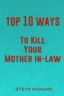 Top 10 Ways To Kill Your Mother In-Law Cover Image