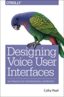 Designing Voice User Interfaces: Principles of Conversational Experiences Cover Image