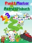 Punkt Marker Aktivitätsbuch: Mit Mighty Trucks - Dinosaurier - Tiere und Zahlen Cover Image