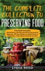 The Complete Collection to Preserving Food: This Book Includes: Dehydrating, Canning and Preserving Food for Beginners. 101 Easy Recipes to Safely Pre Cover Image