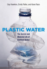 Plastic Water: The Social and Material Life of Bottled Water Cover Image
