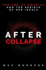 After Collapse: The End of America and the Rebirth of Her Ideals Cover Image