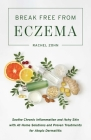 Break Free from Eczema: Soothe Chronic Inflammation and Itchy Skin with At-Home Solutions and Proven Treatments for Atopic Dermatitis Cover Image