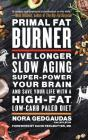 Primal Fat Burner: Live Longer, Slow Aging, Super-Power Your Brain, and Save Your Life with a High-Fat, Low-Carb Paleo Diet Cover Image