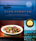 Fish Forever: The Definitive Guide to Understanding, Selecting, and Preparing Healthy, Delicious, and Environmentally Sustainable Seafood Cover Image