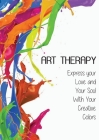 Art Therapy: Express your Love and Your Soul With Your Creative Colors Cover Image