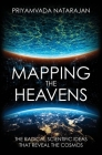 Mapping the Heavens: The Radical Scientific Ideas That Reveal the Cosmos Cover Image