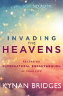 Invading the Heavens: Releasing Supernatural Breakthrough in Your Life Cover Image