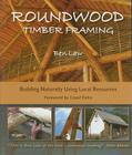 Roundwood Timber Framing: Building Naturally Using Local Resources Cover Image