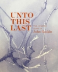 Unto This Last: Two Hundred Years of John Ruskin Cover Image