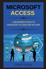 Microsoft Access: A Beginners Guide to Microsoft Access Step-By-Step Cover Image