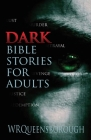 Dark Bible Stories For Adults: Lust Murder Betrayal Revenge Justice Redemption Cover Image