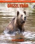 Grizzlybär: Erstaunliche Bilder und lustige Fakten für Kinder Cover Image