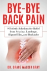 Bye-Bye Back Pain: 9 Holistic Solutions for Relief from Sciatica, Lumbago, Slipped Disc, and Backache Cover Image