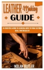 Leather Making Guide: An Essential Guide to Learning How to Make Leather Bags, Footwear Etc Cover Image