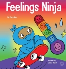 Feelings Ninja: A Social, Emotional Children's Book About Recognizing and Identifying Your Feelings, Sad, Angry, Happy Cover Image