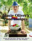 Jamie Oliver's Food Escapes: Over 100 Recipes from the Great Food Regions of the World Cover Image