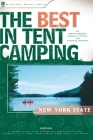 The Best in Tent Camping: New York State: A Guide for Car Campers Who Hate RVs, Concrete Slabs, and Loud Portable Stereos Cover Image