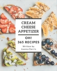 Oh! 365 Cream Cheese Appetizer Recipes: Let's Get Started with The Best Cream Cheese Appetizer Cookbook! Cover Image