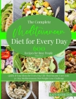 The Complete Mediterranean Diet for Every Day: 600 Recipes for Busy People: From A to Z. Quick & Easy Ideas for Every Day Life That Enyone Can Cook. 3 Cover Image