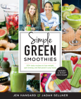 Simple Green Smoothies: 100+ Tasty Recipes to Lose Weight, Gain Energy, and Feel Great in Your Body Cover Image