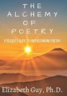 The Alchemy of Poetry: A Reader's Guide to Understanding Poetry Cover Image