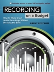 Recording on a Budget: How to Make Great Audio Recordings Without Breaking the Bank Cover Image