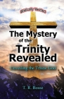 The Mystery of the Trinity Revealed: The Triune God Cover Image