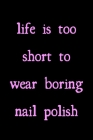 Life is too short to wear boring nail polish: novelty notebook 6