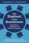 The Elephant in the Boardroom: Speaking the Unspoken about Pastoral Transitions - How to Handle Pastoral Transition with Sensitivity, Creativity, and Cover Image