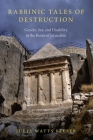 Rabbinic Tales of Destruction: Gender, Sex, and Disability in the Ruins of Jerusalem Cover Image