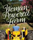 Woman-Powered Farm: Manual for a Self-Sufficient Lifestyle from Homestead to Field Cover Image