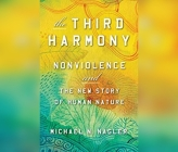 The Third Harmony: Nonviolence and the New Story of Human Nature Cover Image